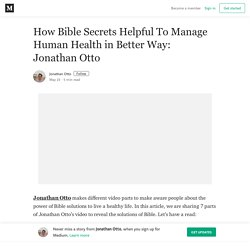 How Bible Secrets Helpful To Manage Human Health in Better Way: Jonathan Otto