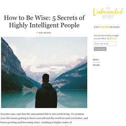 How to Be Wise: 5 Secrets of Highly Intelligent People