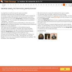 [Secrets d'histoire] George Sand, Victor Hugo, Napoléon Ier