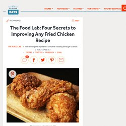 The Food Lab: Four Secrets to Improving Any Fried Chicken Recipe