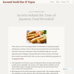 Secrets behind the Taste of Japanese Food Revealed! – Kasumi Sushi Bar & Tapas