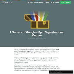 7 Secrets of Google's Epic Organizational Culture