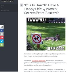This Is How To Have A Happy Life: 4 Proven Secrets From Research - Barking Up The Wrong Tree