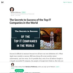 The Secrets to Success of the Top IT Companies in the World – Medium