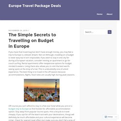 The Simple Secrets to Travelling on Budget in Europe