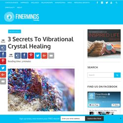 Top 3 Secrets to Vibrational Crystal Healing - FinerMinds