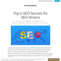 Top 6 SEO Secrets for SEO Writers – Marketing Results