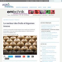 Le secteur des fruits et légumes innove - [Analyse] Agro Media