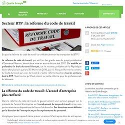 Secteur BTP : la réforme du code de travail - Quelle Energie ProQuelle Energie Pro
