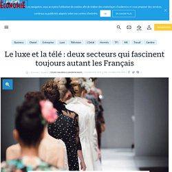 Le luxe et la télé : deux secteurs qui fascinent toujours autant les Français - le Parisien