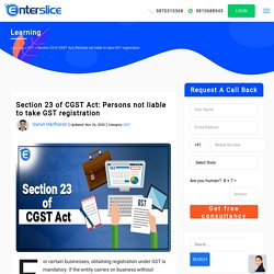 Section 23 of CGST Act: Persons not liable to take GST registration