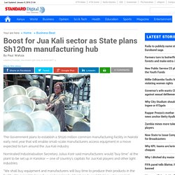 Boost for Jua Kali sector as State plans Sh120m manufacturing hub