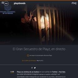 El gran secuestro de Playz en directo, minuto a minuto