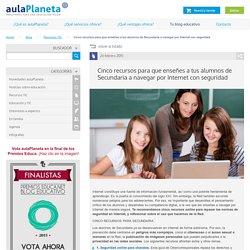 Cinco recursos para que enseñes a tus alumnos de Secundaria a navegar por Internet con seguridad -aulaPlaneta