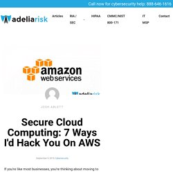 Secure Cloud Computing: 7 Ways I'd Hack You On AWS