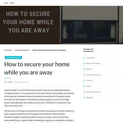 How to secure your home while you are away - Tips and Tricks