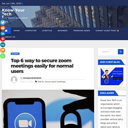 Top 6 way to secure zoom meetings easily for normal users - Know Your Tech