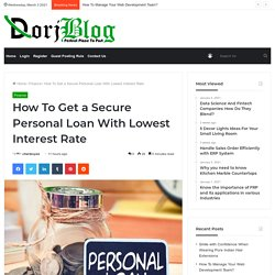 How To Get a Secure Personal Loan With the Lowest Interest Rate