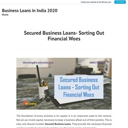 Secured Business Loans- Sorting Out Financial Woes – Business Loans in India 2020