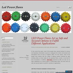 LED Power Flares Act as Safe and Secured Options to Fulfill Different Applications