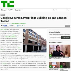 Google Secures Seven Floor Building To Tap London Talent