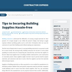 Tips to Securing Building Supplies Hassle-Free