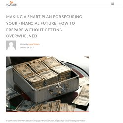 Making A Smart Plan For Securing Your Financial Future: How To Prepare Without Getting Overwhelmed - KUKUN