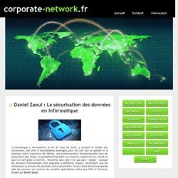 Daniel Zaoui : La sécurisation des données en informatique - corporate-network.fr