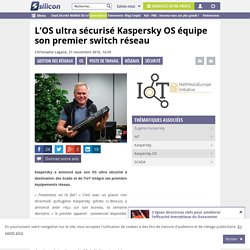 os-ultra-securise-kaspersky-os-equipe-premier-switch-reseau-163148