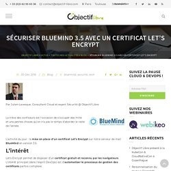 Sécuriser BlueMind 3.5 avec un certificat Let's Encrypt - Objectif Libre
