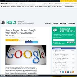 Avec « Project Zero », Google veut sécuriser davantage Internet