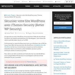Sécuriser votre Site WordPress avec iThemes Security (Better WP Security)