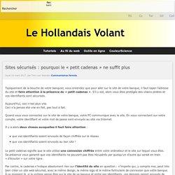 Sites sécurisés: pourquoi le «petit cadenas» ne suffit plus - Le Hollandais Volant