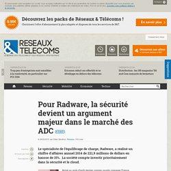 Pour Radware, la sécurité devient un argument majeur dans le marché des ADC - Actualités RT Réseaux