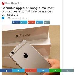 Sécurité: Apple et Google n'auront plus accès aux mots de passe des utilisateurs