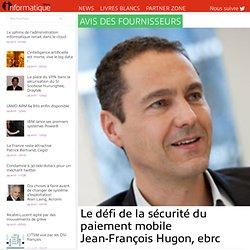 Le défi de la sécurité du paiement mobile Jean-François Hugon, ebrc