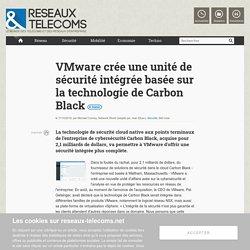 VMware crée une unité de sécurité intégrée basée sur la technologie de Carbon Black