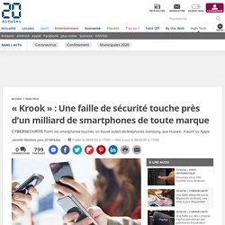 «Krook»: Une faille de sécurité touche près d'un milliard de smartphones de toute marque