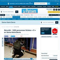 Sécurité : 1200 personnes fichées « S » en Seine-Saint-Denis