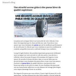 Une sécurité accrue grâce à des pneus hiver de qualité supérieure — Manuel's Blog