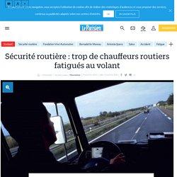 Sécurité routière : trop de chauffeurs routiers fatigués au volant - Le Parisien