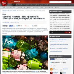 Sécurité Android : smartphones et tablettes menacés de perdre la mémoire