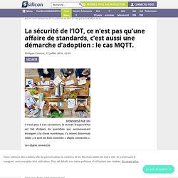 La sécurité de l'IOT, ce n'est pas qu'une affaire de standards, c'est aussi une démarche d'adoption : le cas MQTT. - Silicon