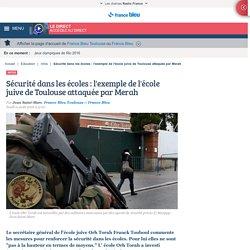 Sécurité dans les écoles : l'exemple de l'école juive de Toulouse attaquée par Merah