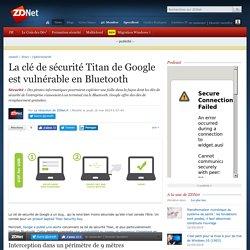 La clé de sécurité Titan de Google est vulnérable en Bluetooth