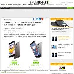 OnePlus 3/3T: 2 failles de sécurités majeures décelées et corrigées