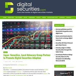 Japan: Securitize, Local Advocacy Group Partner to Promote Digital Securities Adoption - Digital Securities