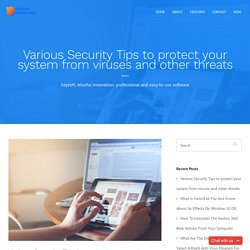 Various Security Tips to protect your system from viruses and other threats