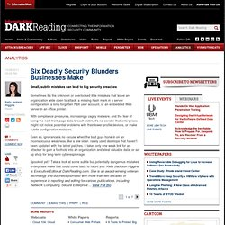 Six Deadly Security Blunders Businesses Make - Dark Reading - StumbleUpon