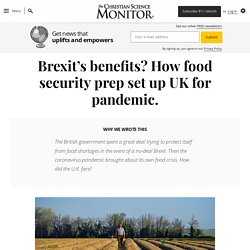 CSMONITOR 28/05/20 Brexit's benefits? How food security prep set up UK for pandemic.